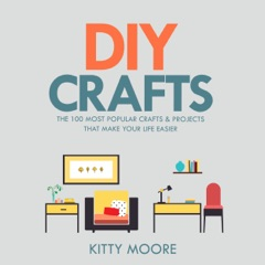 DIY Crafts: The 100 Most Popular Crafts & Projects That Make Your Life Easier (Unabridged)