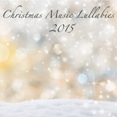 Christmas Music Lullabies 2015 – Soft New Age & Classical Christmas Songs for Your Baby Sleep, Classics & Xmas Songs for Falling Asleep