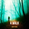 A Walk - EP - Dmitry Orlov