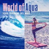 World of Aqua: Yoga Training del Mar, Deep Meditation Music, Ocean Waves, Pure Relaxation Zen Moods, Reiki Healing, Chill Out & Spiritual Growth