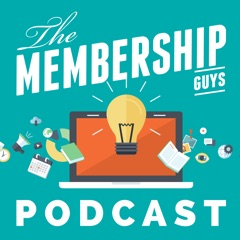 The Membership Guys Podcast - Practical Advice for Membership Website Owners
