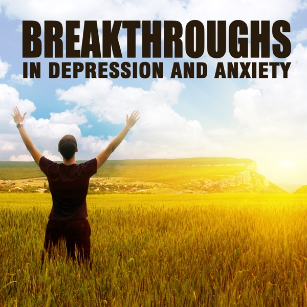 Breakthroughs in Depression and Anxiety | Gain Hope | Be Happy