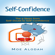 Moe Alodah - Self-Confidence: The 9 Steps from Self-Doubt to Self-Confidence (Unabridged)