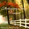 Thanksgiving Songs Romance – Romantic Piano Songs for Thanksgiving Day of Love and Mercy