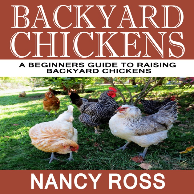 Backyard Chickens: A Beginners Guide to Raising Backyard Chickens  (Unabridged) by Nancy Ross on iTunes - Backyard Chickens: A Beginners Guide To Raising Backyard Chickens