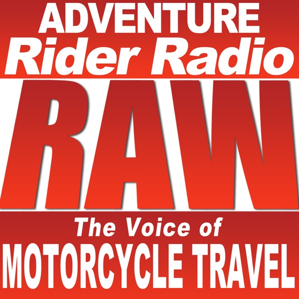 Adventure Rider Radio RAW Motorcycle Talks Podcast