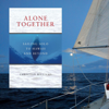 Christian Williams - Alone Together: Sailing Solo to Hawaii and Beyond (Unabridged) artwork