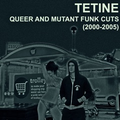 Queer and Mutant Funk Cuts (2000-2005)