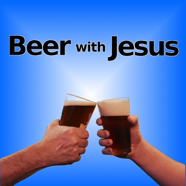 Beer with Jesus Podcast