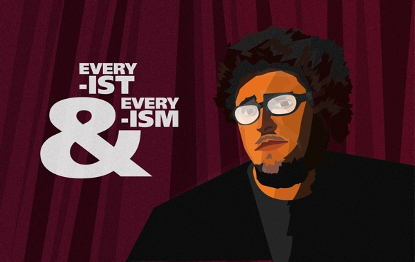 Every -ist and Every -ism