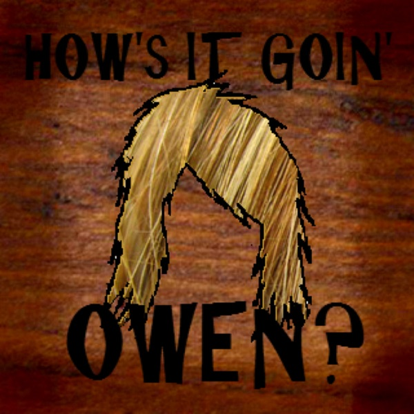 How's It Goin' Owen?