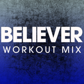 Believer (Extended Workout Mix)