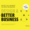 Design a Better Business: New Tools, Skills, and Mindset for Strategy and Innovation (Unabridged) - Patrick Van Der Pijl, Justin Lokitz & Lisa Kay Solomon