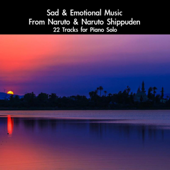 Sad & Emotional Music From Naruto & Naruto Shippuden: 22 Tracks For Piano Solo