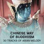 Chinese Way of Buddhism: 30 Tracks of Asian Melody - Daily Yoga for Beginners, Buddhist Monks Chant, High Focus, Morning Meditation, Rest for the Soul, Buddha in the Garden Zen