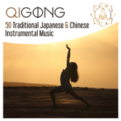 Qigong - 50 Traditional Japanese & Chinese Instrumental Music, Yoga Practice, Mindfulness Exercise, Calming the Breath, Tai Chi & Zen Meditation