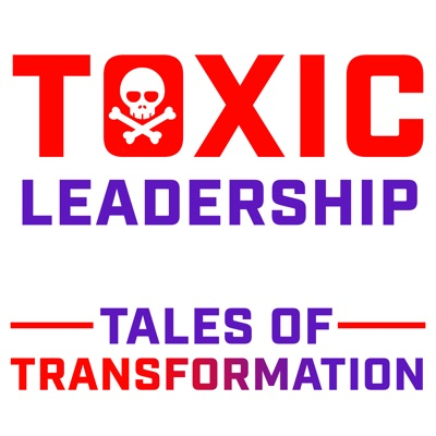 Toxic Leadership: Tales of Transformation:Dr. Kevin Sansberry II