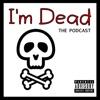 I'm Dead - The Podcast artwork