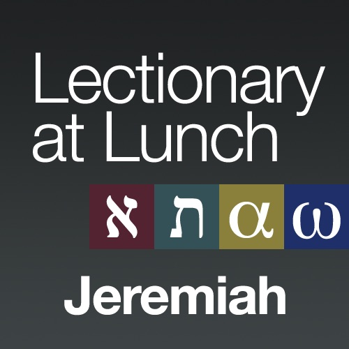 Lectionary at Lunch: Jeremiah