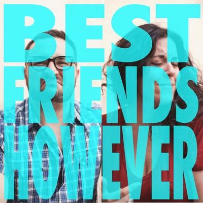 Best Friends However