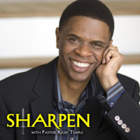 Sharpen with Pastor Ricky Temple podcast