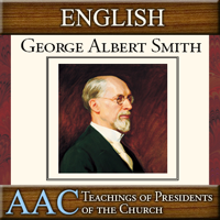 Teachings of Presidents of the Church: George Albert Smith | AAC | ENGLISH podcast