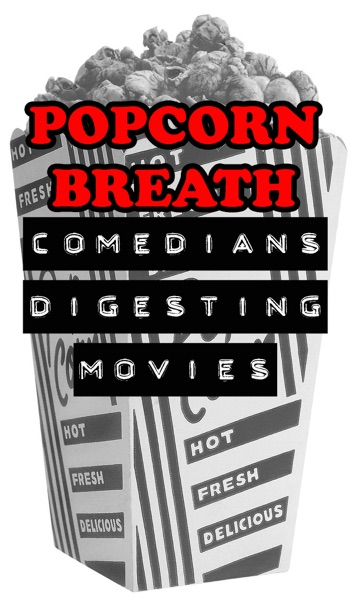 Popcorn Breath: Comedians Digesting Movies