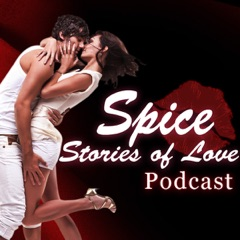 Spice   Romantic Stories of Love   Sex Charged Audio Stories Podcast