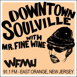 Downtown Soulville with Mr. Fine Wine | WFMU:Mr. Fine Wine and WFMU