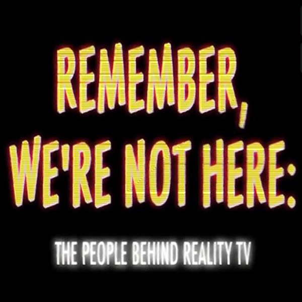 Remember We're Not Here: The People Behind Reality TV