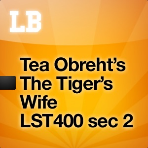 Tea Obreht's The Tiger's Wife LST 400 section 2