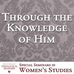 Through the Knowledge of Him: A Women's Conference