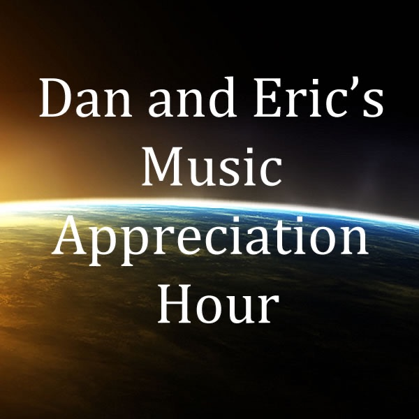 Dan and Eric's Music Appreciation Hour