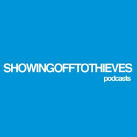 SHOWINGOFFTOTHIEVES | PODCASTS podcast