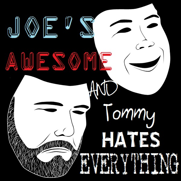 Joe's Awesome and Tommy Hates Everything