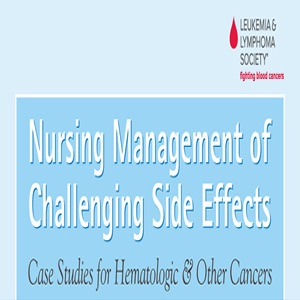 Nursing Management of Challenging Side Effects: Case Studies for Hematologic & Other Cancers