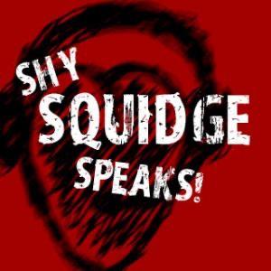 Shy Squidge Speaks