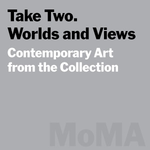 Take Two. Worlds and Views: Contemporary Art from the Collection - MoMA Audio:September 14, 2005–March 21, 2006