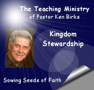 Kingdom Stewardship Messages from Pastor/Teacher Ken Birks