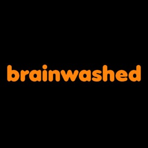 The Brainwashed Video Podcast