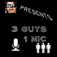 IGFY: 3 Guys 1 Mic podcast