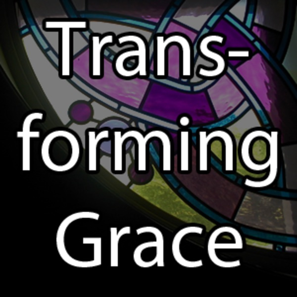 Transforming Grace Podcast