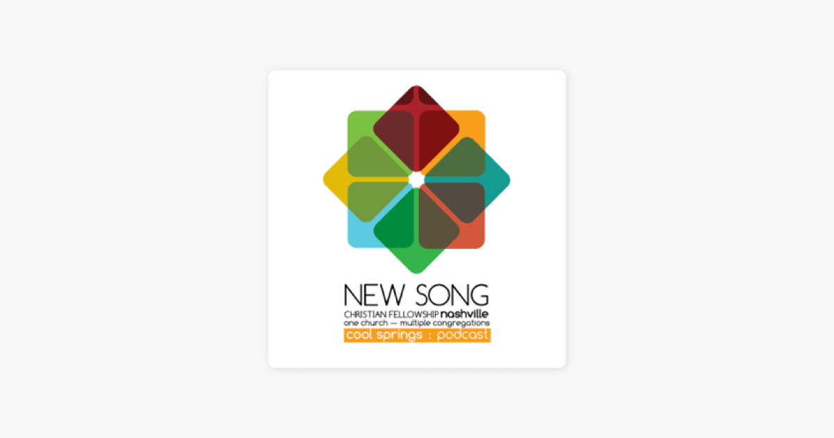 New Song Christian Fellowship Cool Springs Message Podcast On
