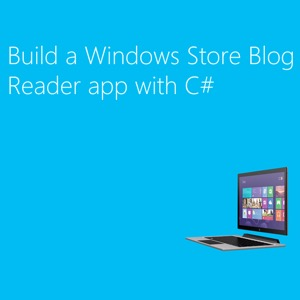 Build a Windows Store Blog Reader app with C# (HD) - Channel 9