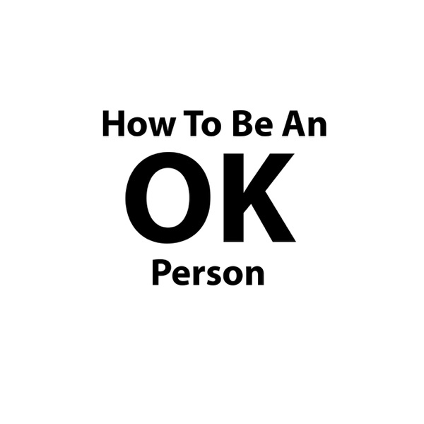 How To Be An Ok Person