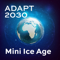 ADAPT 2030 | Mini Ice Age Conversations