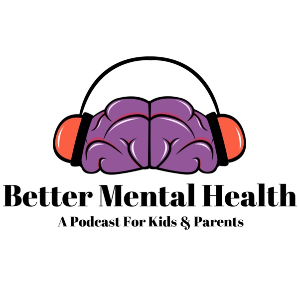 The Better Mental Health For Kids and Parents Podcast