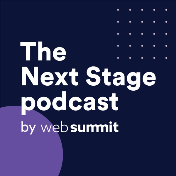 The Next Stage podcast by Web Summit