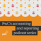 PwC's accounting and financial reporting podcast series