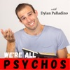 We're All Psychos with Dylan Palladino artwork